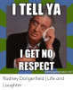 i-tell-ya-iget-no-respect-memegenerator-net-rodney-dangerfield-52092826.png